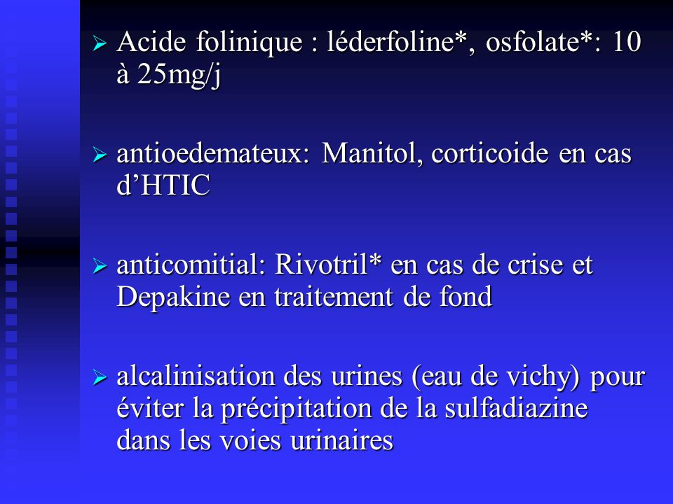 Acide folinique : léderfoline*, osfolate*: 10 à 25mg/j