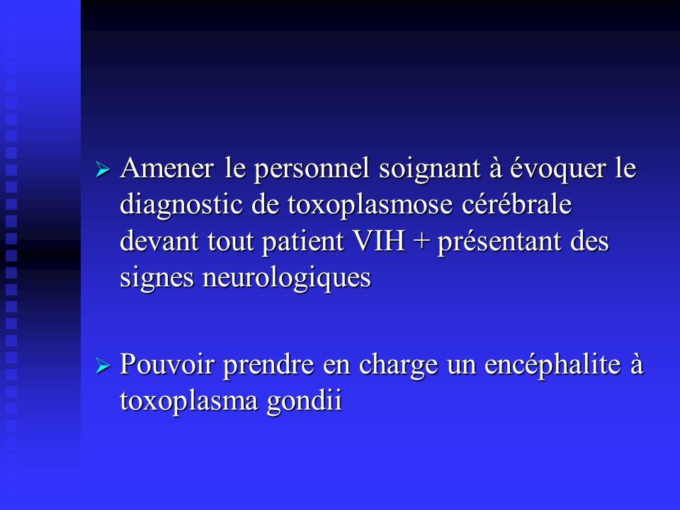 Amener le personnel soignant à évoquer le diagnostic de toxoplasmose cérébrale devant tout patient VIH + présentant des signes neurologiques