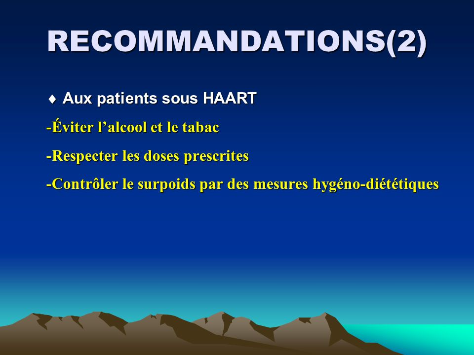 RECOMMANDATIONS(2)  Aux patients sous HAART