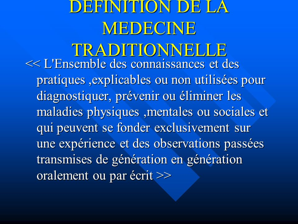 DEFINITION DE LA MEDECINE TRADITIONNELLE