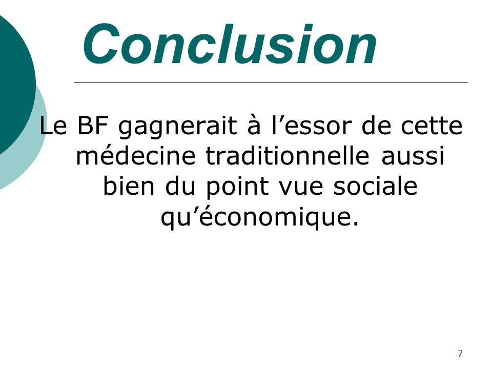 Conclusion Le BF gagnerait à l'essor de cette médecine traditionnelle aussi bien du point vue sociale qu'économique.