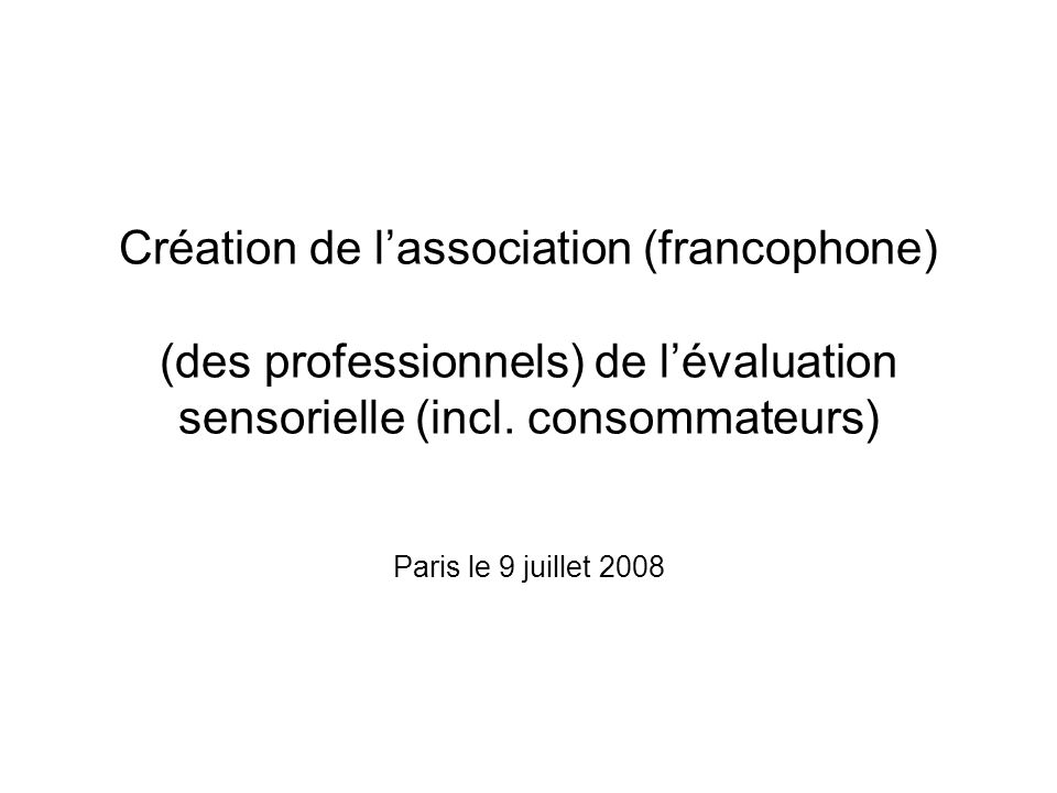 Création de l'association (francophone) (des professionnels) de l'évaluation sensorielle (incl. consommateurs)