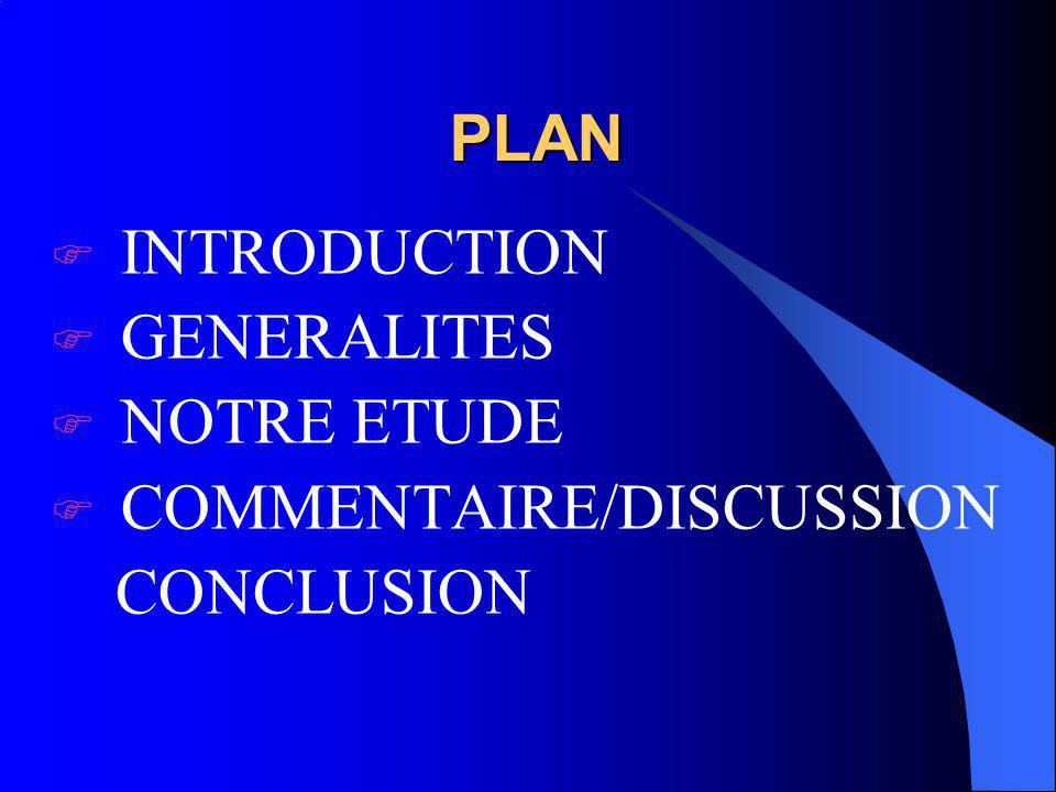 PLAN INTRODUCTION GENERALITES NOTRE ETUDE COMMENTAIRE/DISCUSSION CONCLUSION