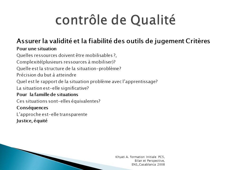 contrôle de Qualité Assurer la validité et la fiabilité des outils de jugement Critères. Pour une situation.