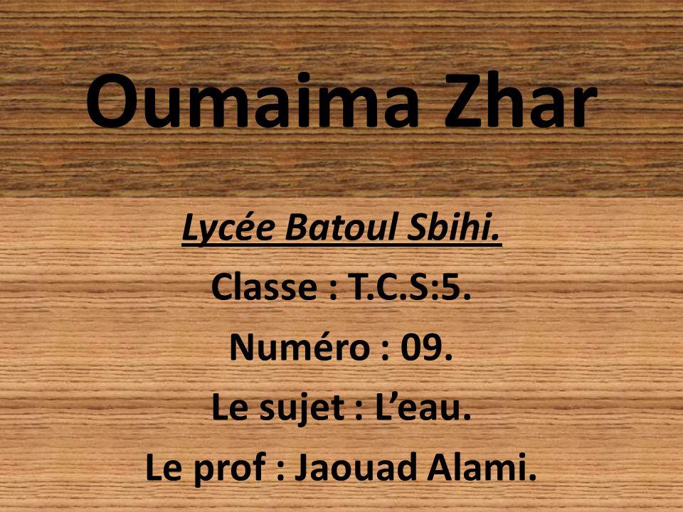 Oumaima Zhar Lycée Batoul Sbihi. Classe : T.C.S:5. Numéro : 09.