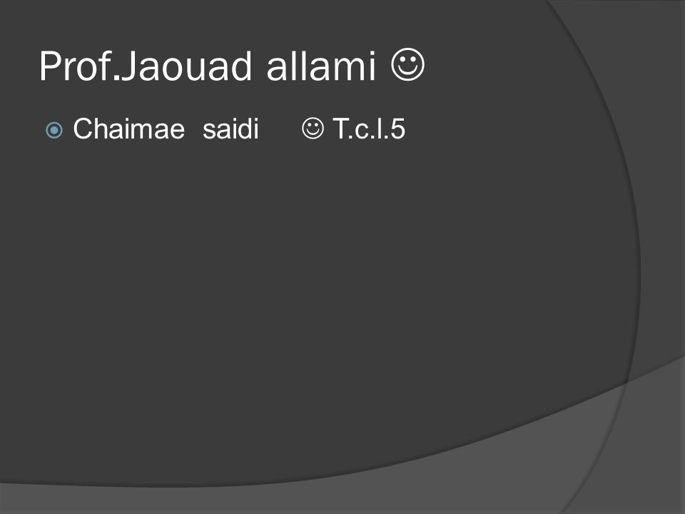 Prof.Jaouad allami  Chaimae saidi  T.c.l.5