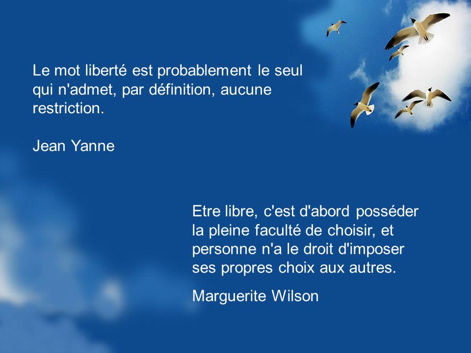 Le mot liberté est probablement le seul qui n admet, par définition, aucune restriction.