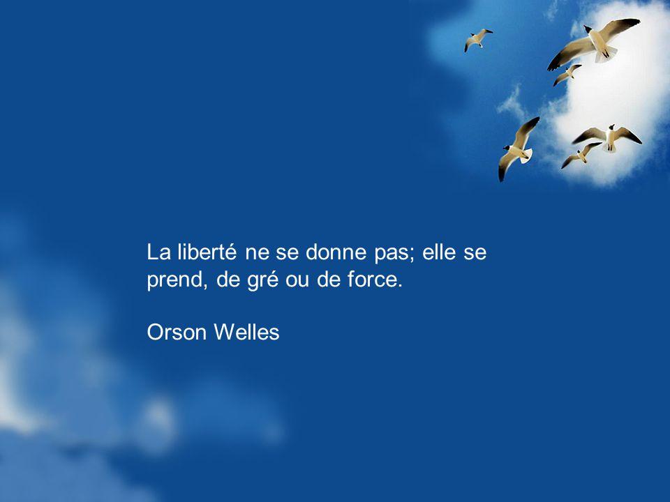 La liberté ne se donne pas; elle se prend, de gré ou de force.