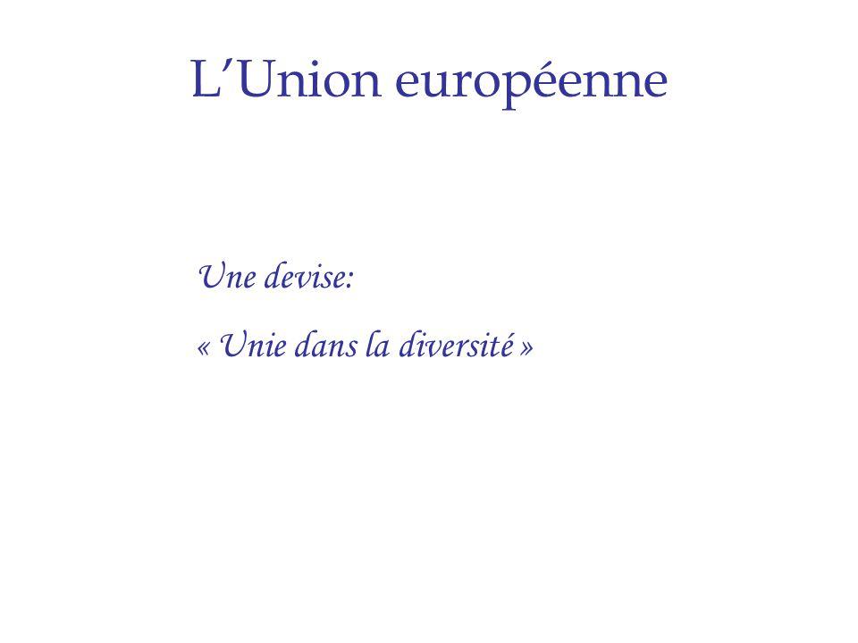 L'Union européenne Une devise: « Unie dans la diversité »