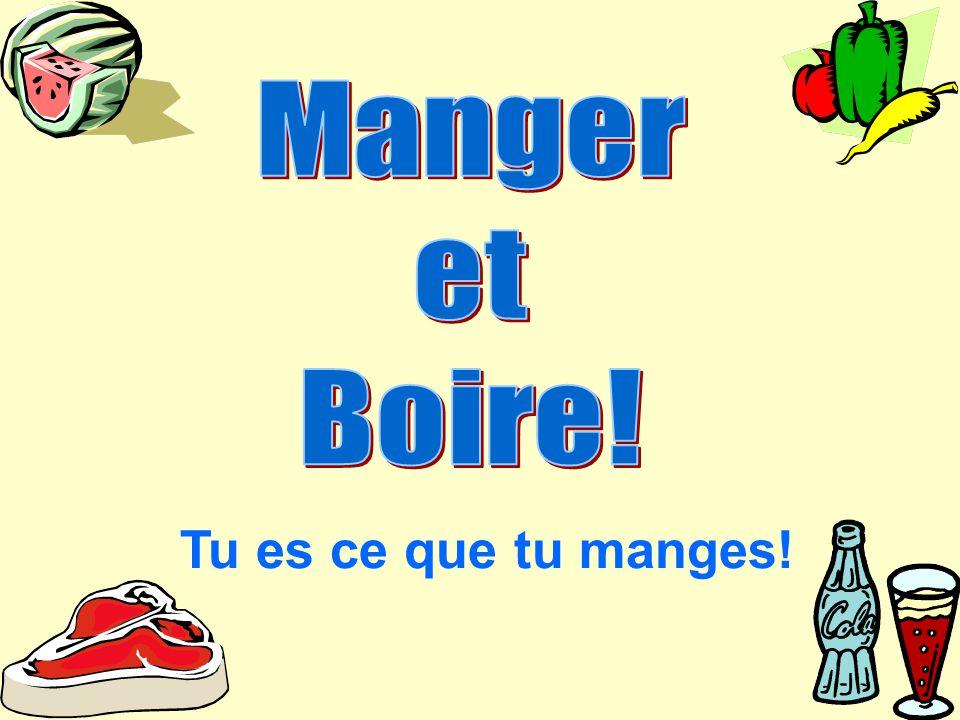 Manger et Boire! Tu es ce que tu manges!