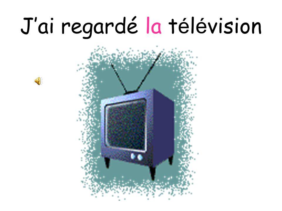 J'ai regardé la télévision