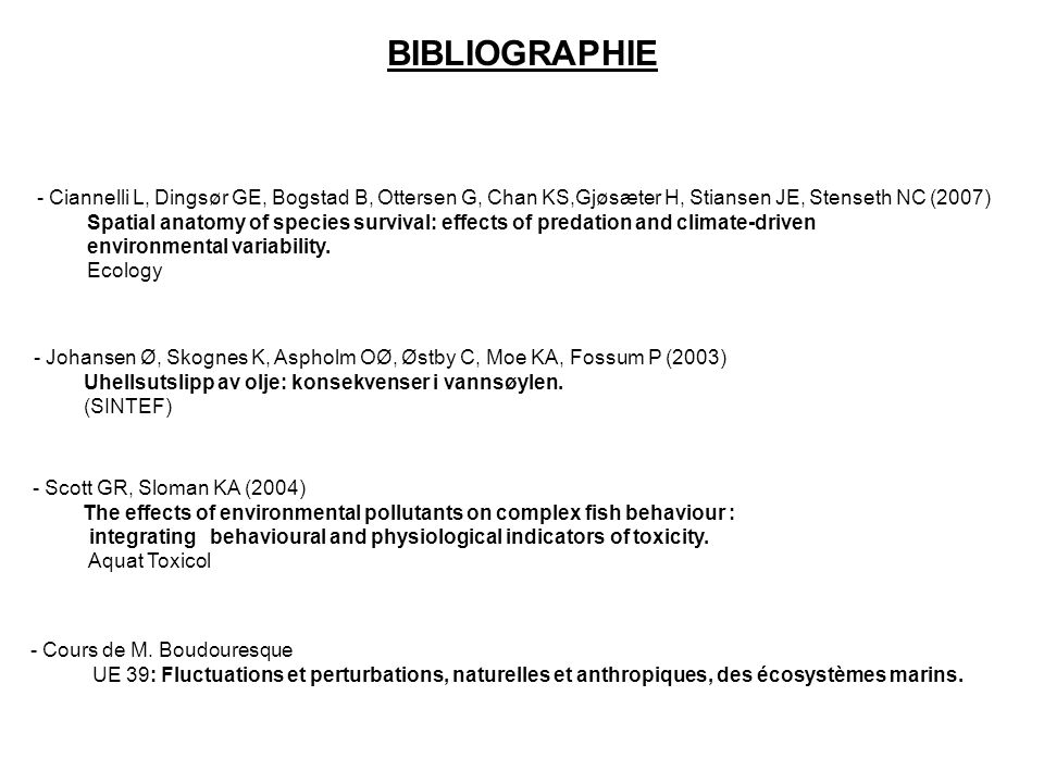 BIBLIOGRAPHIE Ciannelli L, Dingsør GE, Bogstad B, Ottersen G, Chan KS,Gjøsæter H, Stiansen JE, Stenseth NC (2007)