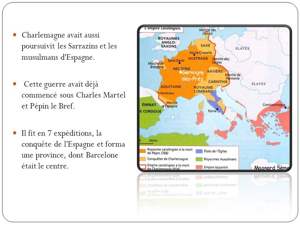 Charlemagne avait aussi poursuivit les Sarrazins et les musulmans d Espagne.