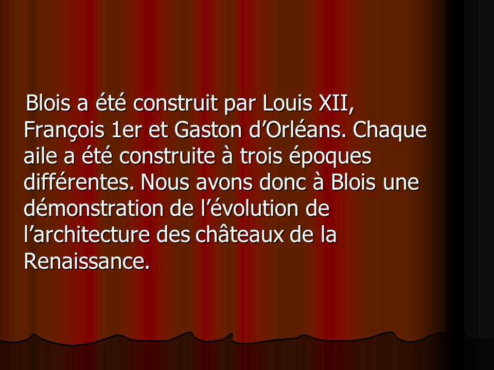 Blois a été construit par Louis XII, François 1er et Gaston d'Orléans