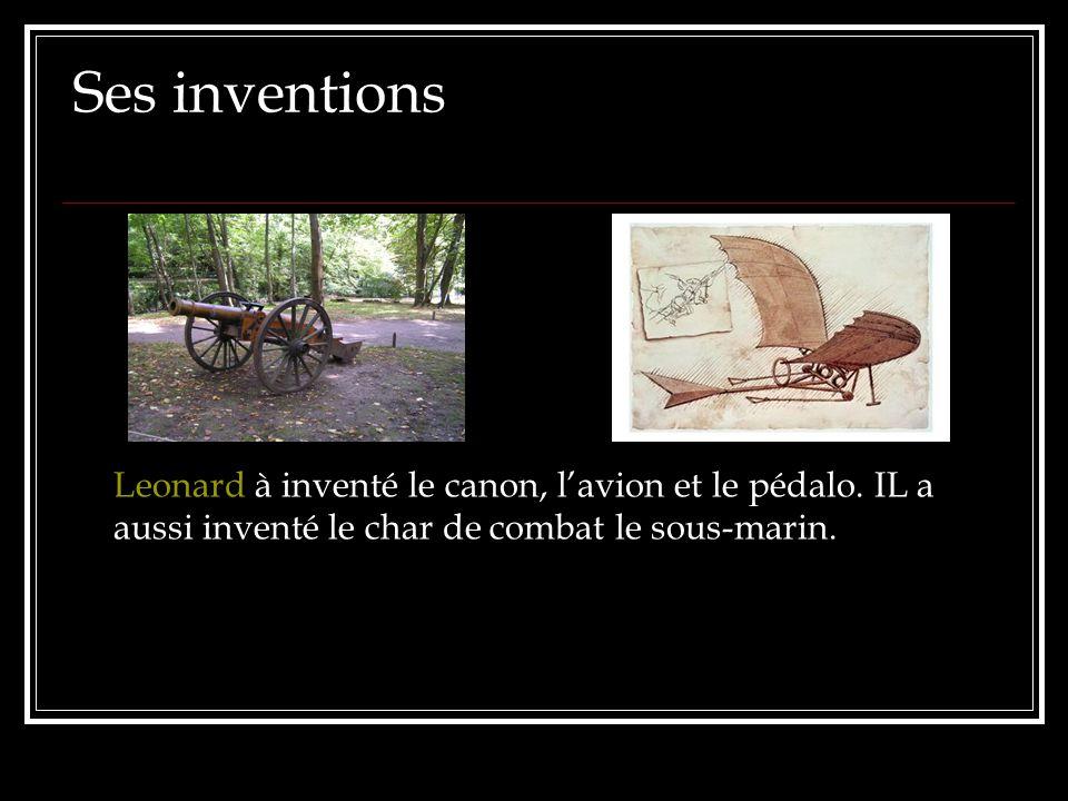 Ses inventions Leonard à inventé le canon, l'avion et le pédalo.