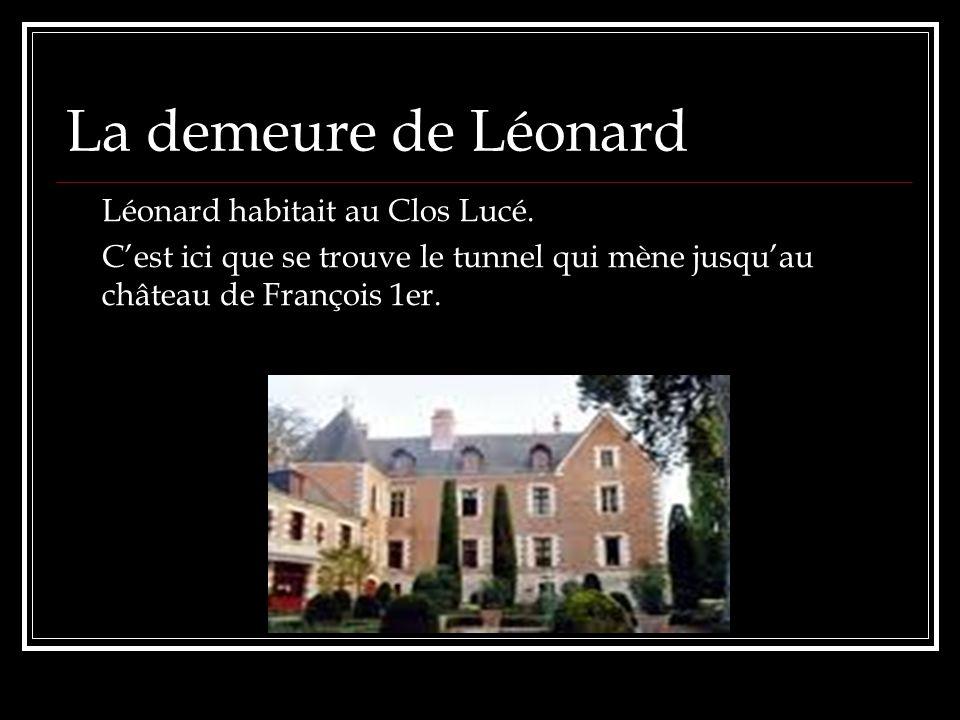 La demeure de Léonard Léonard habitait au Clos Lucé.