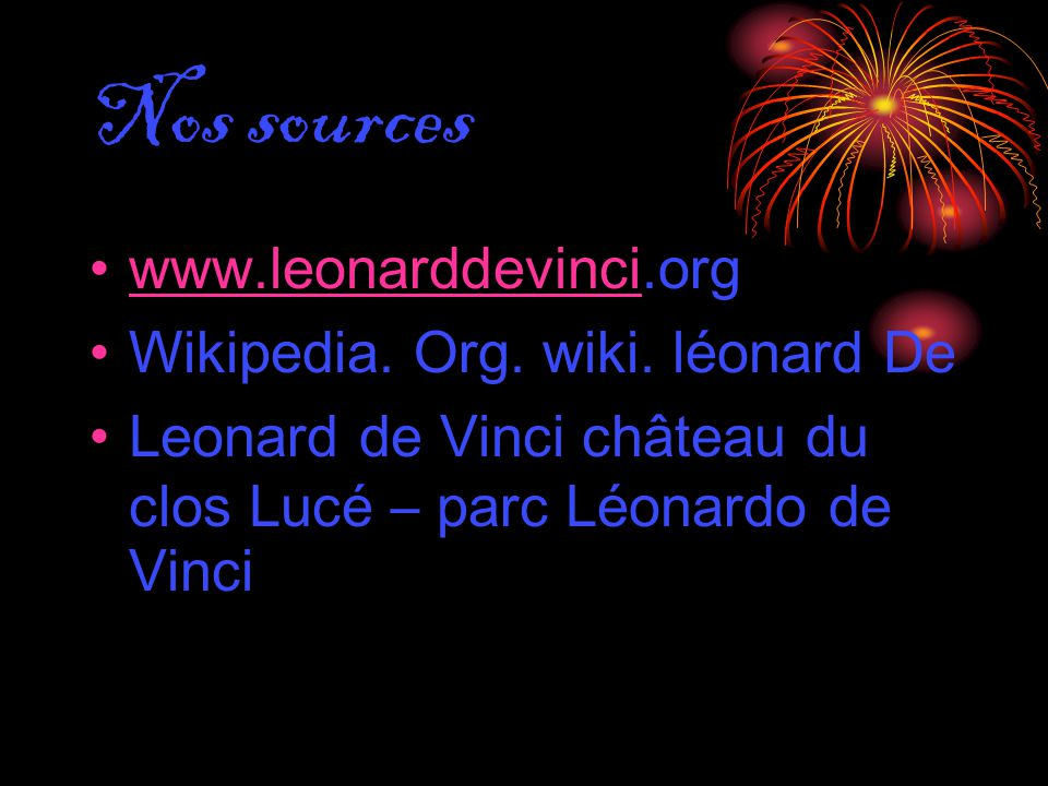 Nos sources www.leonarddevinci.org Wikipedia. Org. wiki. léonard De
