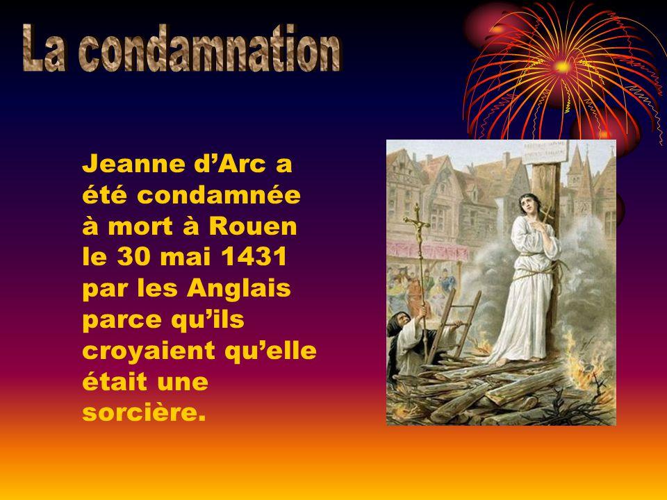 La condamnation Jeanne d'Arc a été condamnée à mort à Rouen le 30 mai 1431 par les Anglais parce qu'ils croyaient qu'elle était une sorcière.
