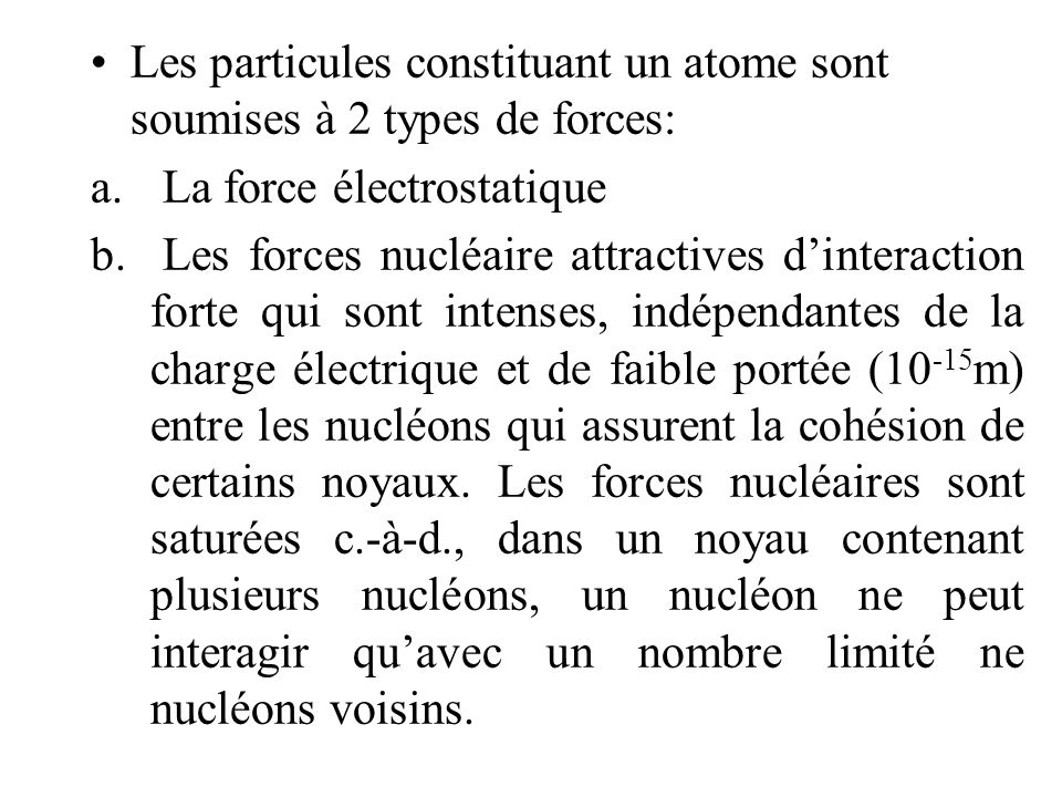 Les particules constituant un atome sont soumises à 2 types de forces: