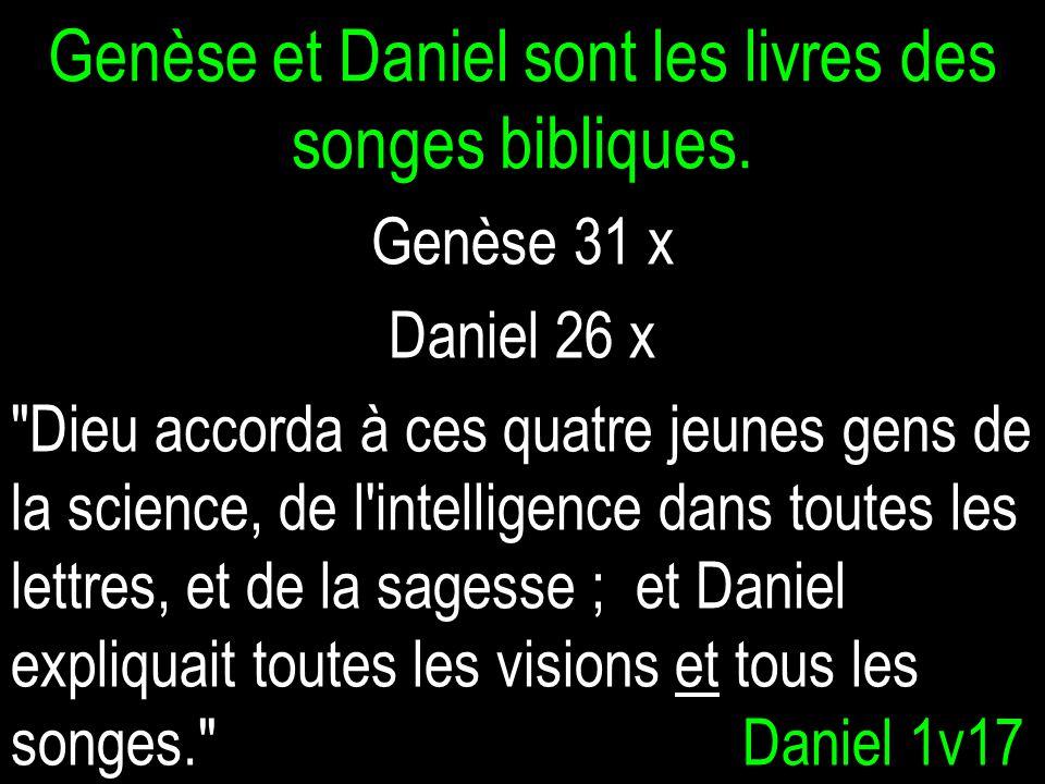 Genèse et Daniel sont les livres des songes bibliques.