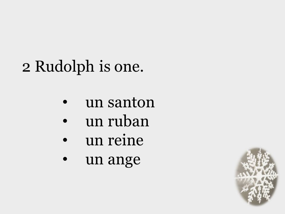 2 Rudolph is one. un santon un ruban un reine un ange