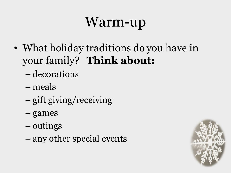 Warm-up What holiday traditions do you have in your family Think about: decorations. meals. gift giving/receiving.