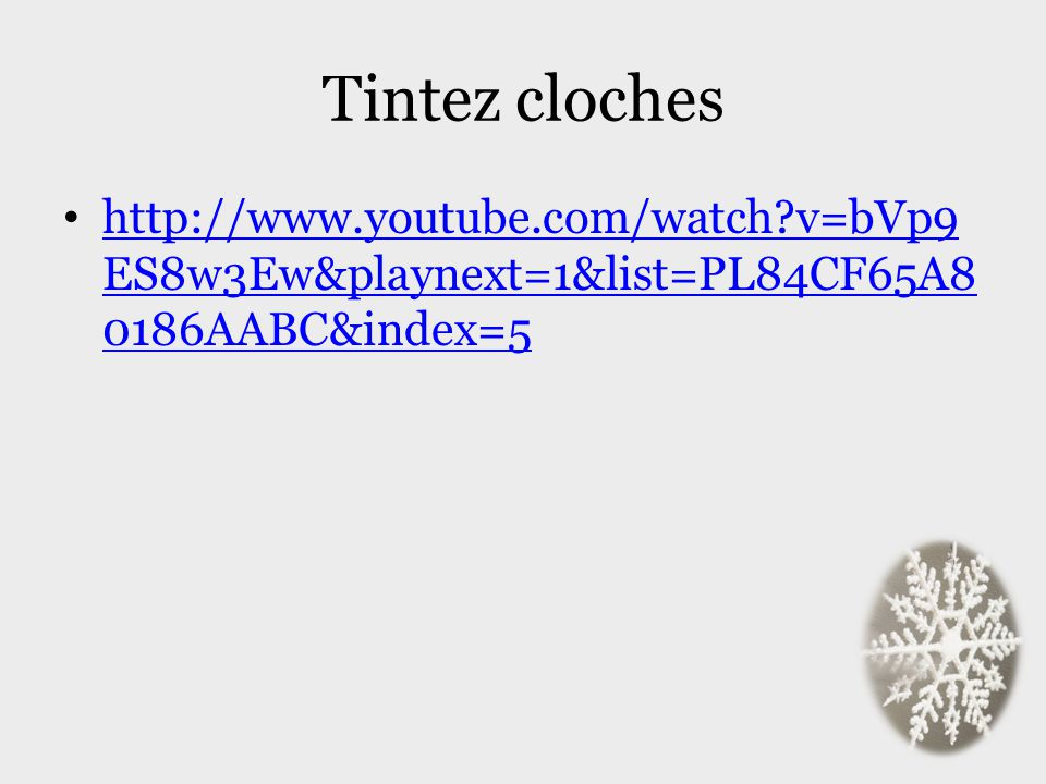 Tintez cloches http://www.youtube.com/watch v=bVp9ES8w3Ew&playnext=1&list=PL84CF65A80186AABC&index=5.