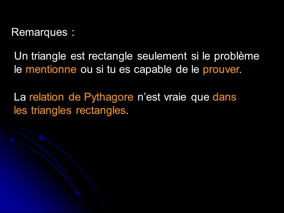 Remarques : Un triangle est rectangle seulement si le problème le mentionne ou si tu es capable de le prouver.