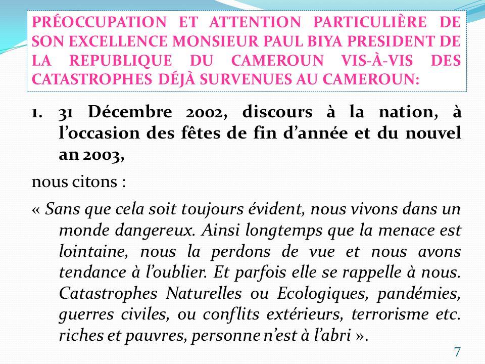 PRÉOCCUPATION ET ATTENTION PARTICULIÈRE DE SON EXCELLENCE MONSIEUR PAUL BIYA PRESIDENT DE LA REPUBLIQUE DU CAMEROUN VIS-À-VIS DES CATASTROPHES DÉJÀ SURVENUES AU CAMEROUN: