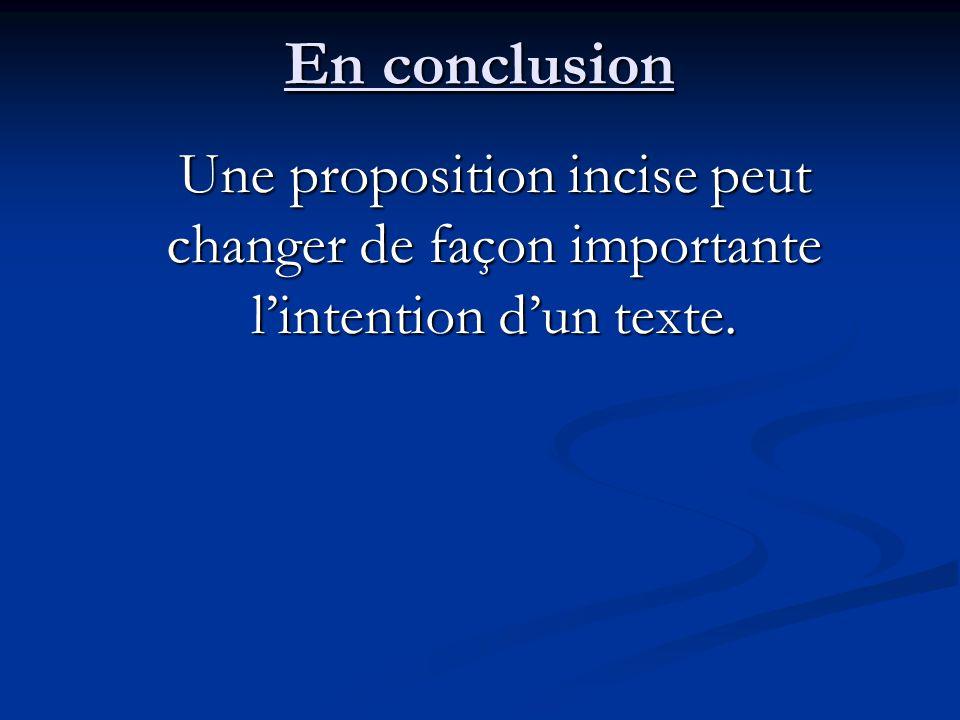 En conclusion Une proposition incise peut changer de façon importante l'intention d'un texte.