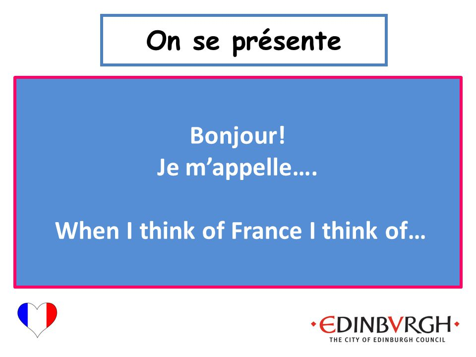 Bonjour! Je m'appelle…. When I think of France I think of…