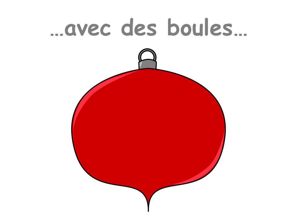 …avec des boules…
