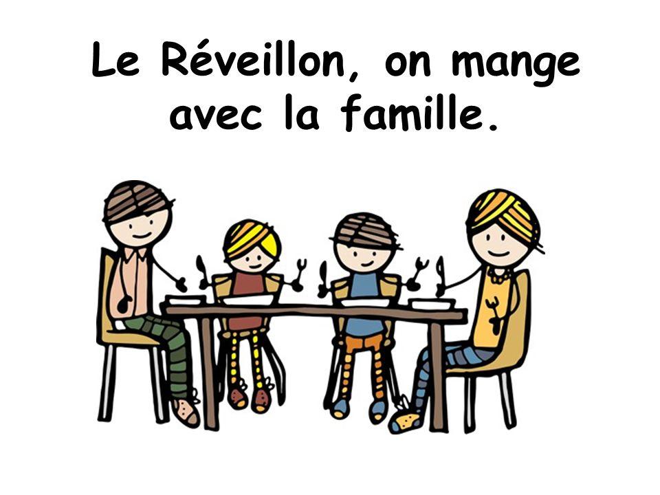 Le Réveillon, on mange avec la famille.