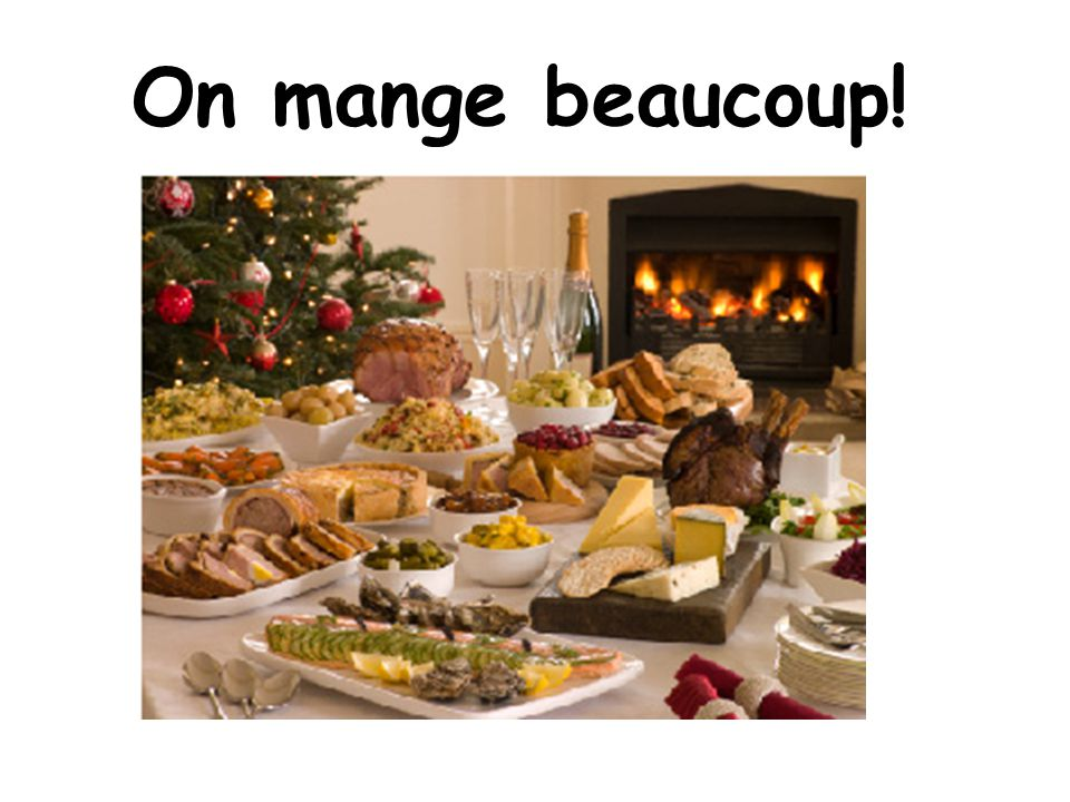 On mange beaucoup! On Christmas eve, we eat a lot! With our family.