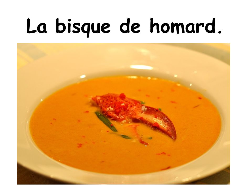 La bisque de homard. On Christmas eve, we eat a lot! With our family.