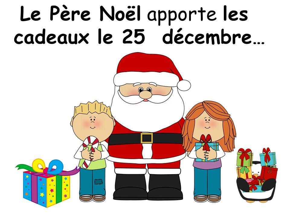 Le Père Noël apporte les cadeaux le 25 décembre…