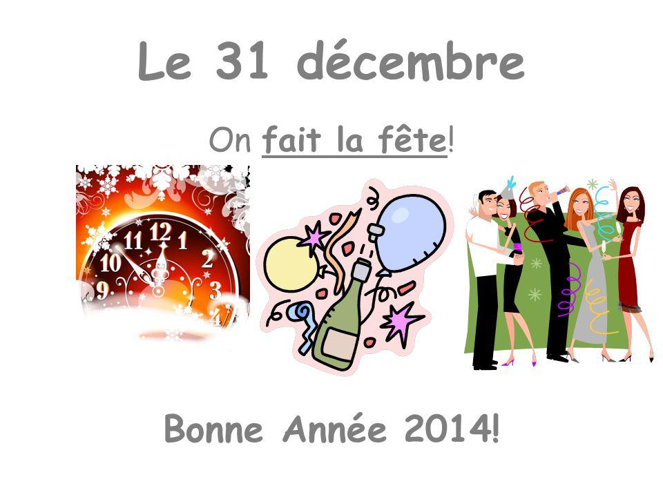 Le 31 décembre On fait la fête! Bonne Année 2014!