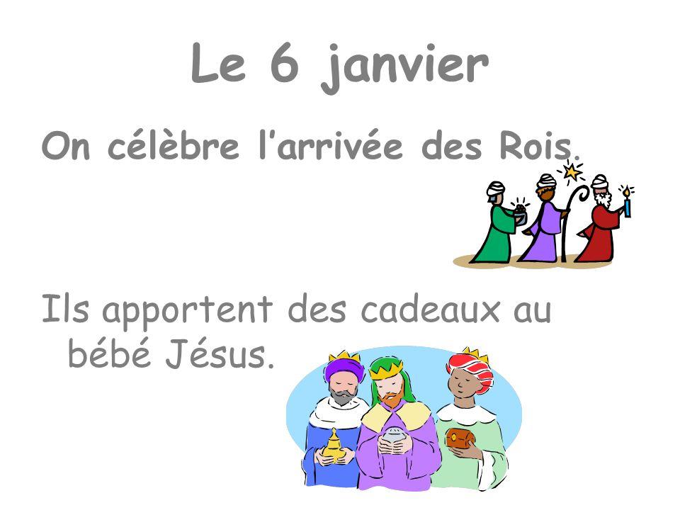 Le 6 janvier On célèbre l'arrivée des Rois.