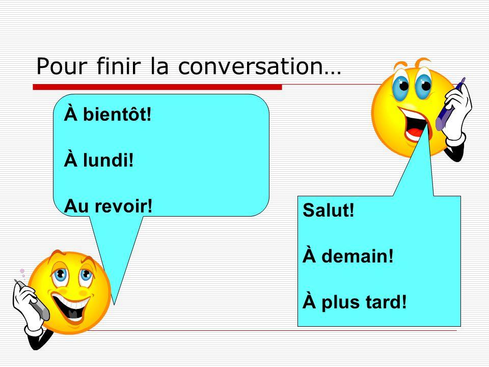 Pour finir la conversation…