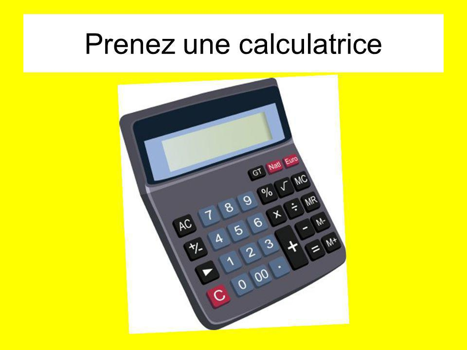 Prenez une calculatrice