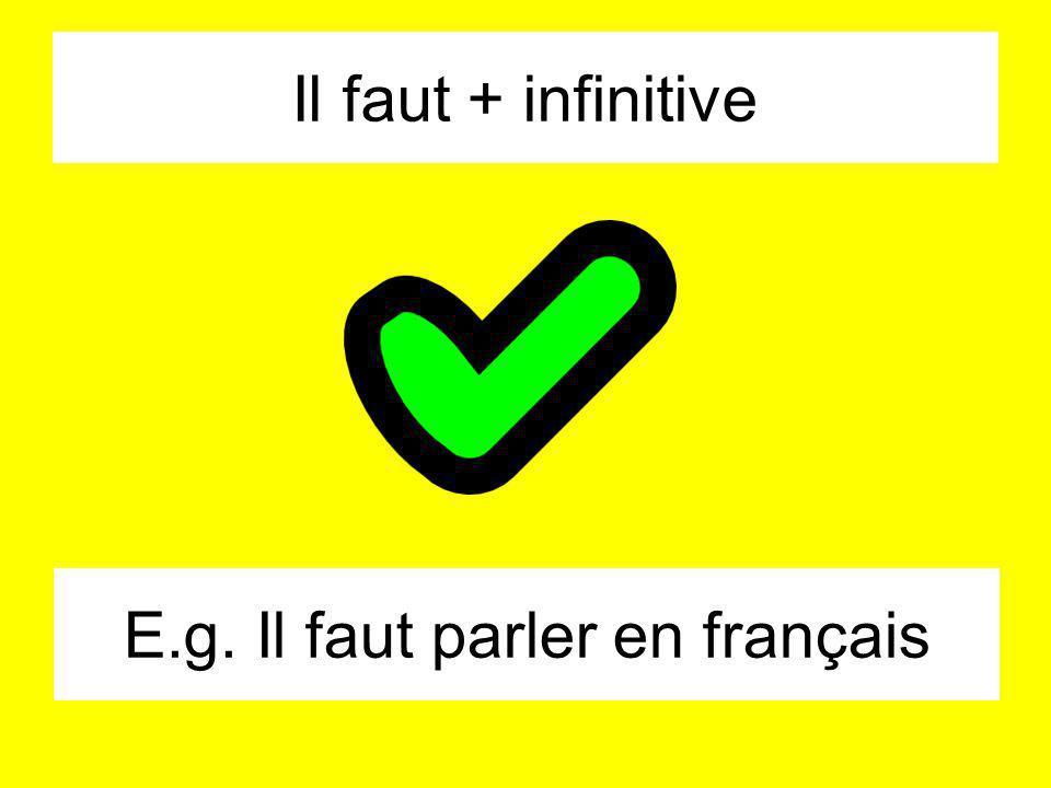 E.g. Il faut parler en français