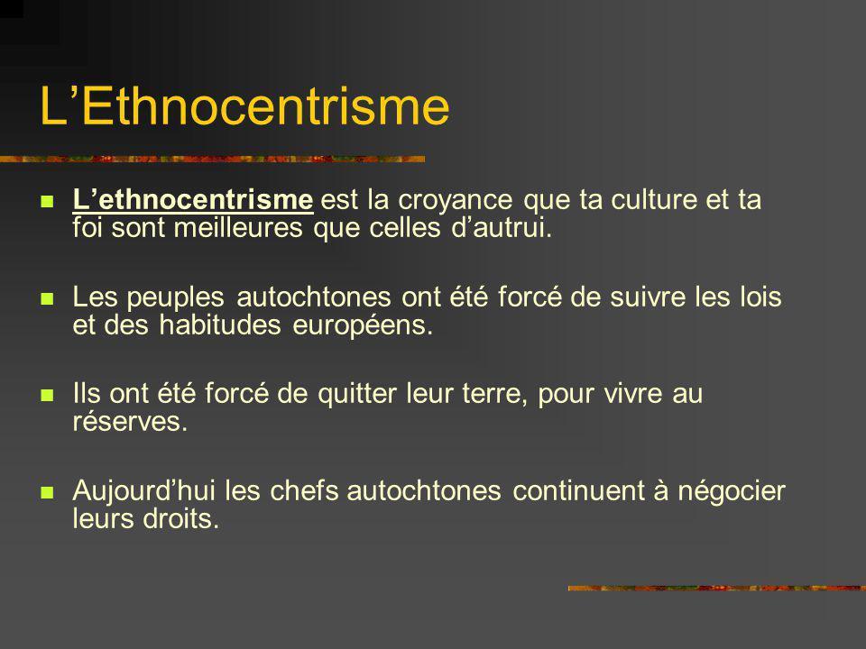L'Ethnocentrisme L'ethnocentrisme est la croyance que ta culture et ta foi sont meilleures que celles d'autrui.