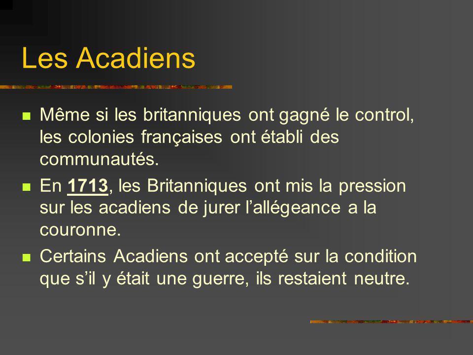 Les Acadiens Même si les britanniques ont gagné le control, les colonies françaises ont établi des communautés.