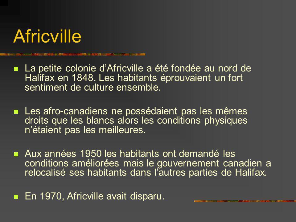 Africville La petite colonie d'Africville a été fondée au nord de Halifax en 1848. Les habitants éprouvaient un fort sentiment de culture ensemble.