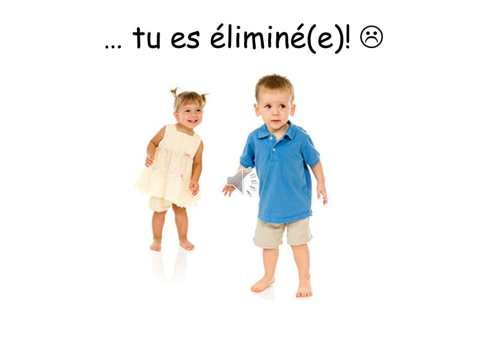 … tu es éliminé(e).  Out. The extra e in brackets would be the spelling for a girl.