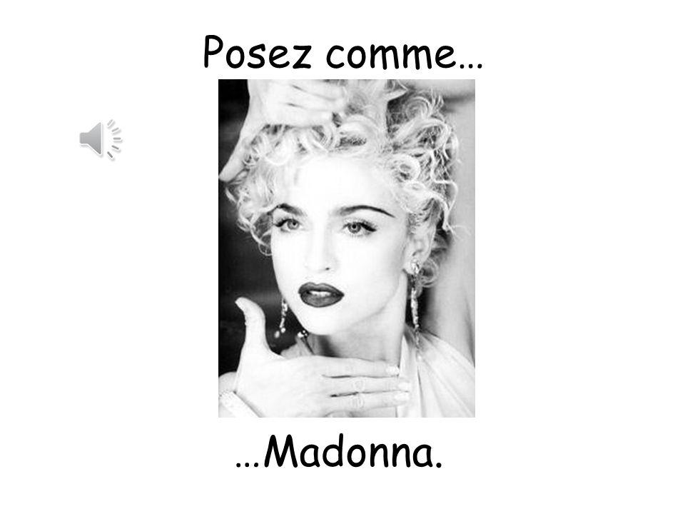 Posez comme… Pose like…. …Madonna.