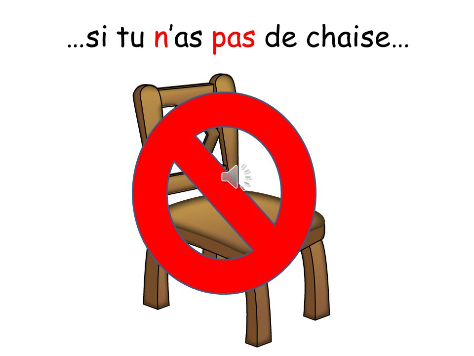 …si tu n'as pas de chaise…