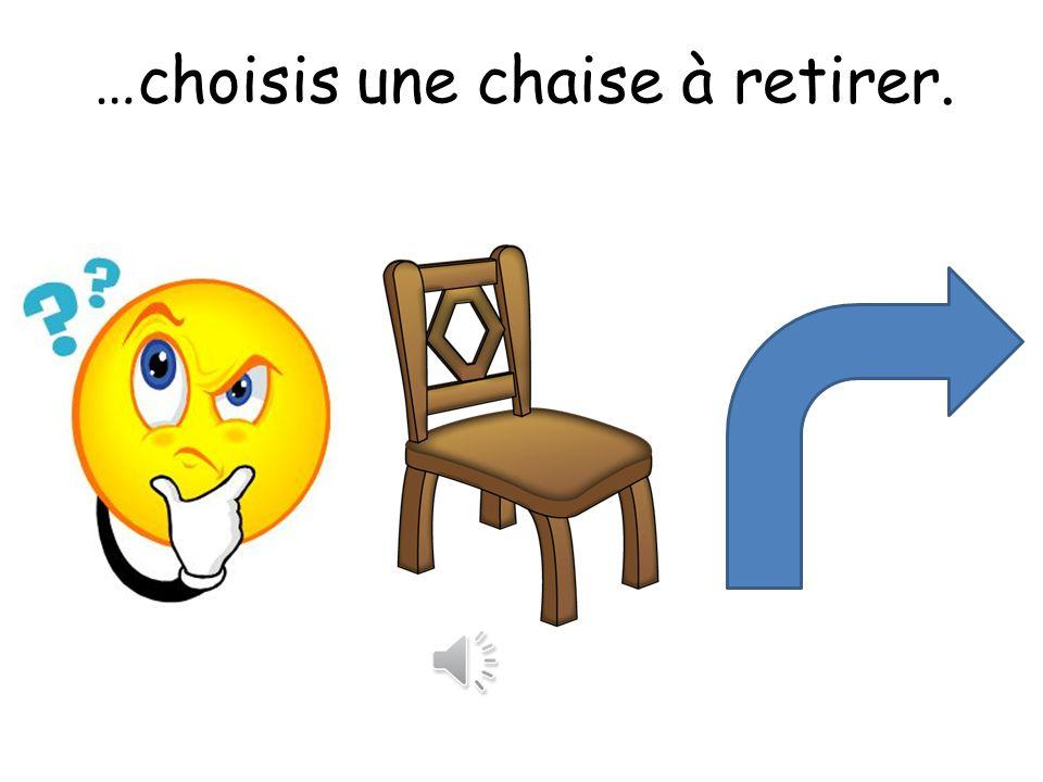 …choisis une chaise à retirer.
