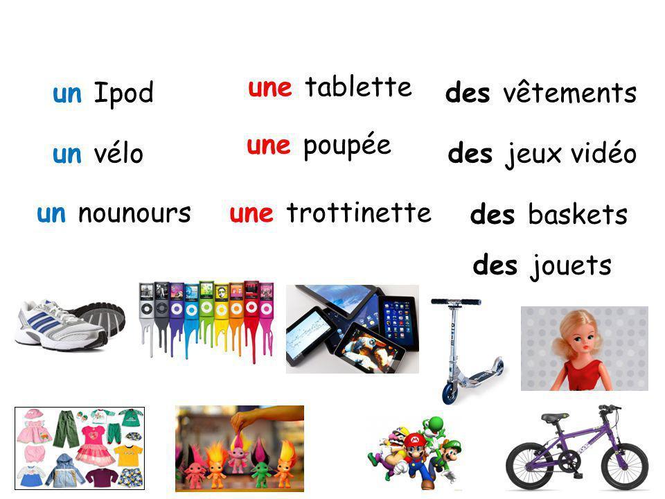 une tablette un Ipod des vêtements une poupée un vélo des jeux vidéo