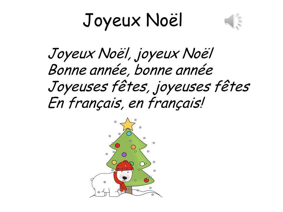 Joyeux Noël Joyeux Noël, joyeux Noël Bonne année, bonne année